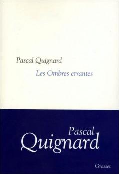 Les ombres errantes, Pascal Quignard