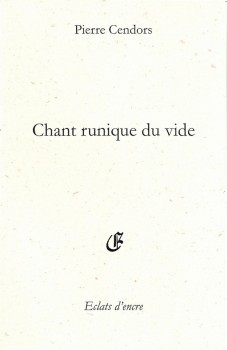 Chant runique du vide, Pierre Cendors, Ed. Eclats d'encre