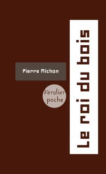 Le roi du bois, Pierre Michon, Ed. Verdier