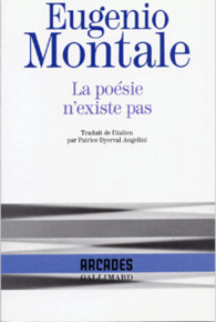 La poésie n'existe pas, Eugenio Montale, Arcades Gallimard