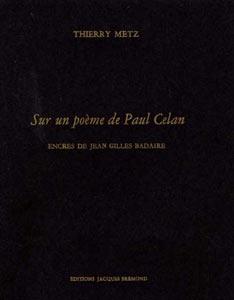 Avec deux encres de Jean Gilles Badaire Sur un poème de Paul Célan - Thierry Metz - Editions Jacques Brémond